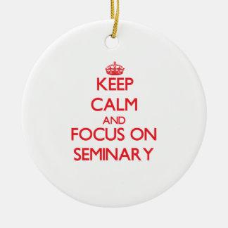 Keep Calm and focus on Seminary Ceramic Ornament