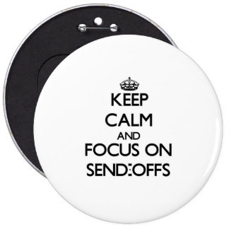 Keep Calm and focus on Send-Offs Pinback Buttons