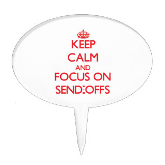 Keep Calm and focus on Send-Offs Cake Topper