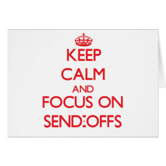 Keep Calm and focus on Send-Offs Greeting Cards