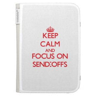 Keep Calm and focus on Send-Offs Kindle Keyboard Case