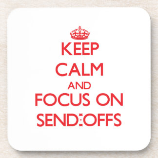 Keep Calm and focus on Send-Offs Coasters