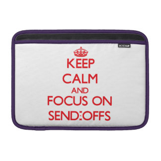 Keep Calm and focus on Send-Offs MacBook Air Sleeve