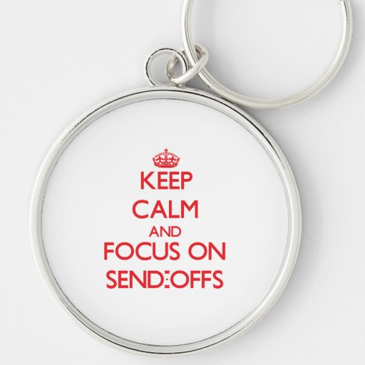 Keep Calm and focus on Send-Offs Keychain