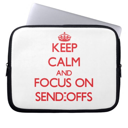 Keep Calm and focus on Send-Offs Laptop Computer Sleeves