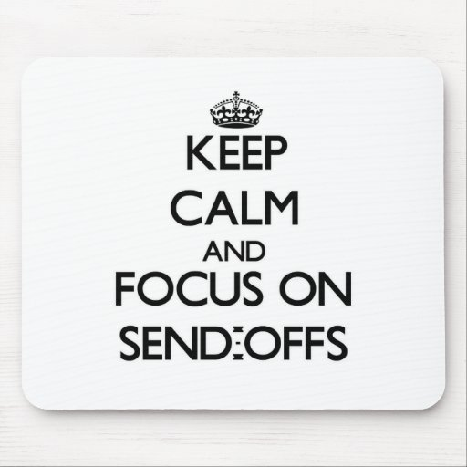 Keep Calm and focus on Send-Offs Mouse Pads