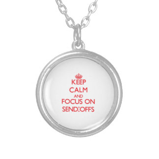 Keep Calm and focus on Send-Offs Necklace