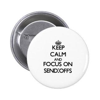 Keep Calm and focus on Send-Offs Pinback Button