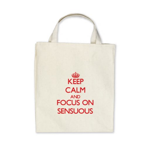 Keep Calm and focus on Sensuous Canvas Bags