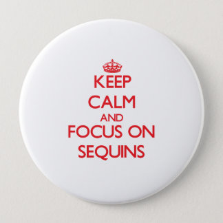 Keep Calm and focus on Sequins 4 Inch Round Button