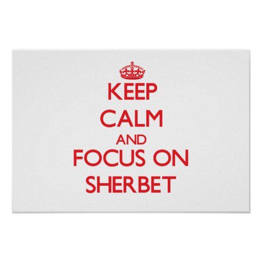 Keep Calm and focus on Sherbet Poster