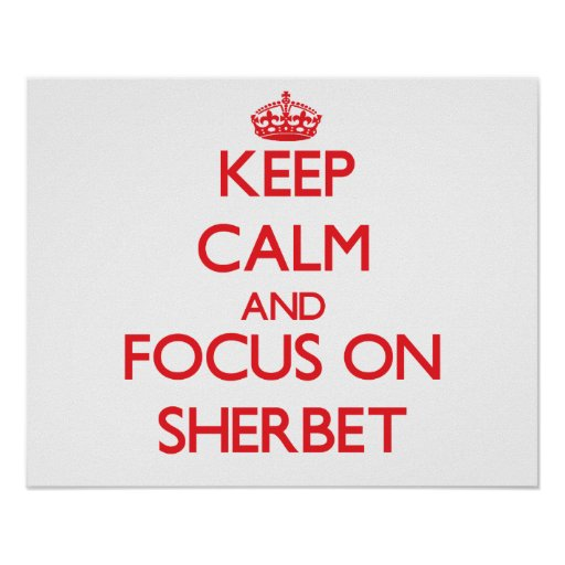 Keep Calm and focus on Sherbet Posters