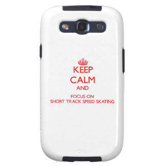 Keep calm and focus on Short Track Speed Skating Samsung Galaxy S3 Cases
