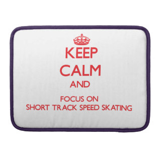 Keep calm and focus on Short Track Speed Skating Sleeves For MacBook Pro