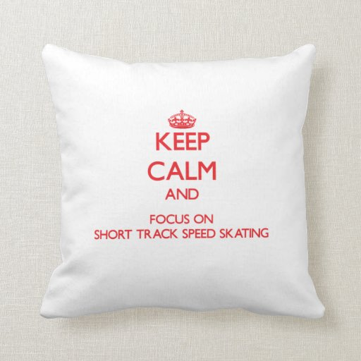 Keep calm and focus on Short Track Speed Skating Throw Pillows