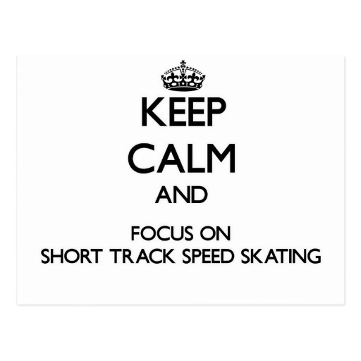 Keep calm and focus on Short Track Speed Skating Postcards