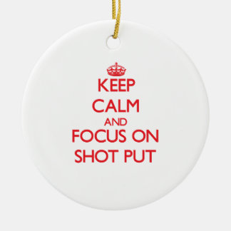 Keep Calm and focus on Shot Put Ceramic Ornament