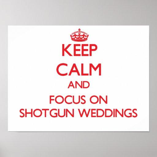 Keep Calm and focus on Shotgun Weddings Print