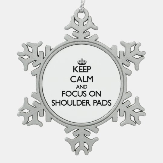 Keep Calm and focus on Shoulder Pads Pewter Snowflake Ornament