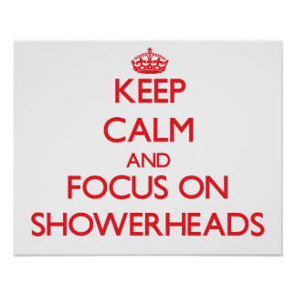 Keep Calm and focus on Showerheads Posters