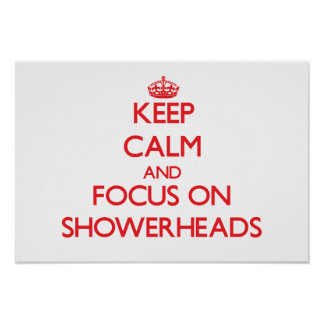 Keep Calm and focus on Showerheads Poster