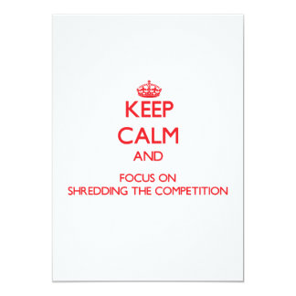 Keep Calm and focus on Shredding The Competition Announcements