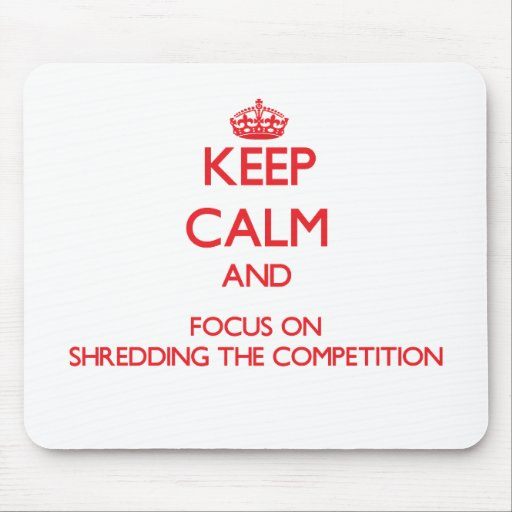Keep Calm and focus on Shredding The Competition Mousepad