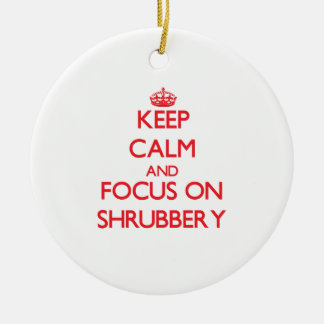 Keep Calm and focus on Shrubbery Ceramic Ornament