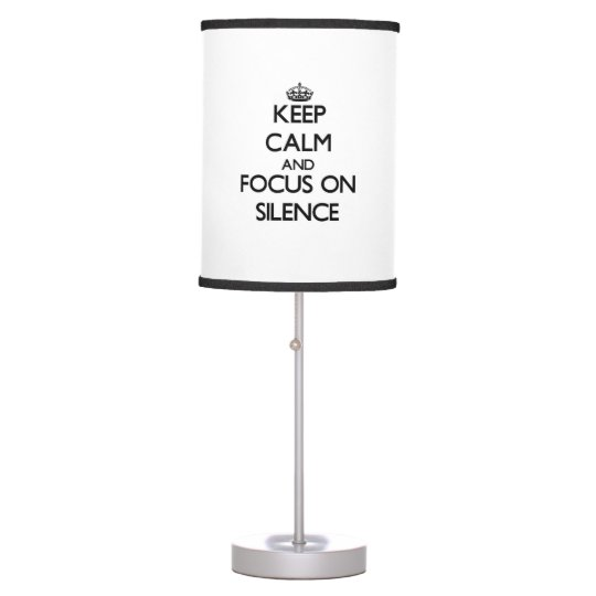 Keep Calm and focus on Silence Table Lamps