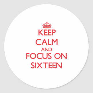 Keep Calm and focus on Sixteen Sticker