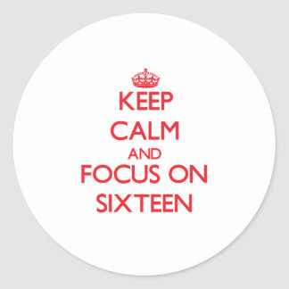 Keep Calm and focus on Sixteen Stickers