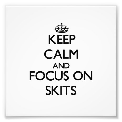Keep Calm and focus on Skits Photographic Print