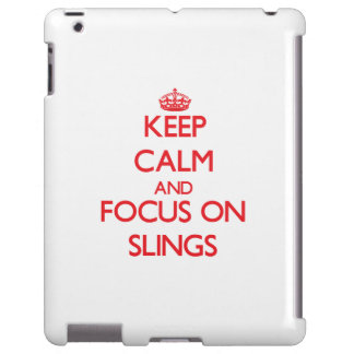 Keep Calm and focus on Slings