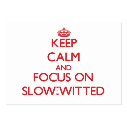 Keep Calm and focus on Slow-Witted Business Card