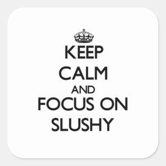 Keep Calm and focus on Slushy Square Sticker