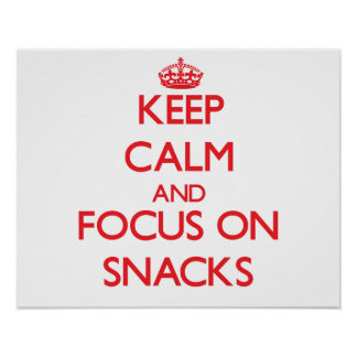 Keep Calm and focus on Snacks Poster