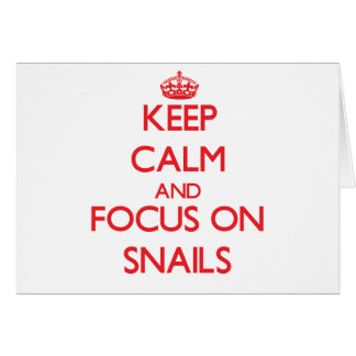Keep Calm and focus on Snails Card