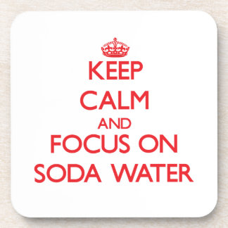 Keep Calm and focus on Soda Water Drink Coaster