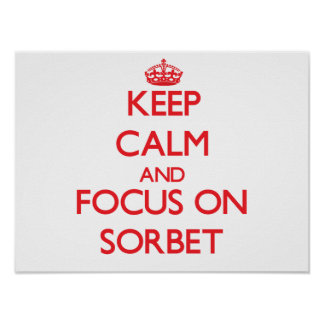 Keep Calm and focus on Sorbet Poster