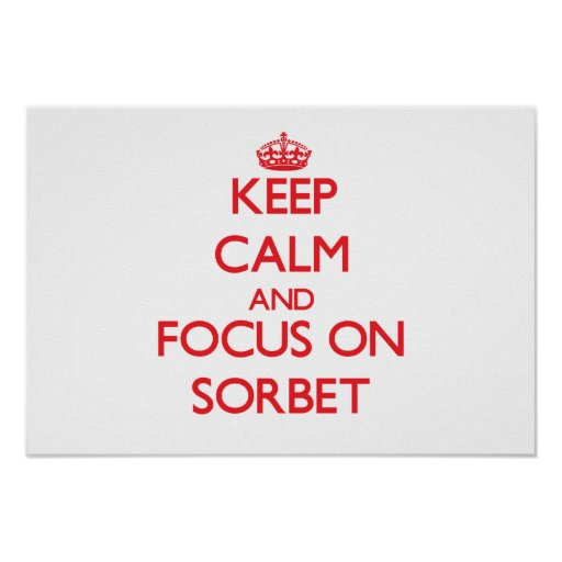 Keep Calm and focus on Sorbet Posters