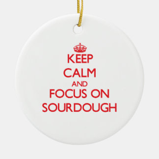 Keep Calm and focus on Sourdough Ceramic Ornament