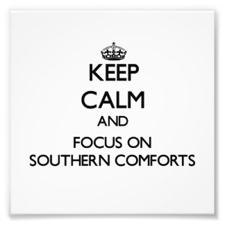 Keep Calm and focus on Southern Comforts Art Photo