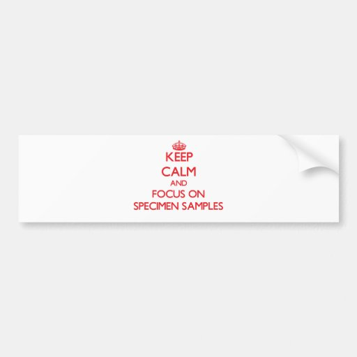 Keep Calm and focus on Specimen Samples Bumper Sticker