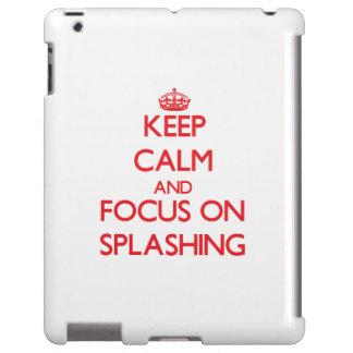 Keep Calm and focus on Splashing