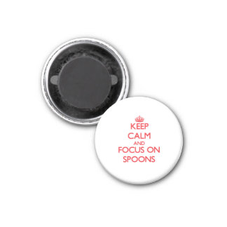 Keep Calm and focus on Spoons Magnet