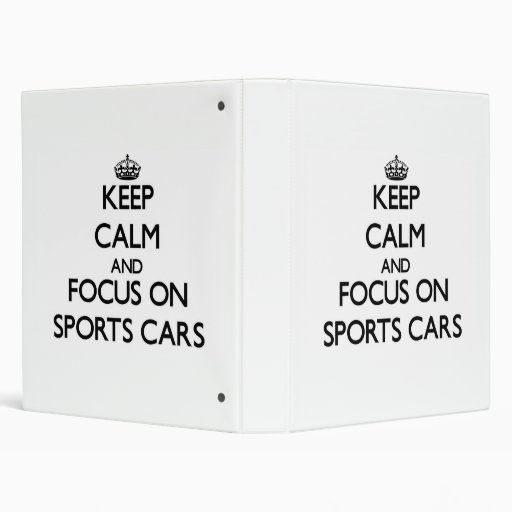Keep Calm and focus on Sports Cars 3 Ring Binder