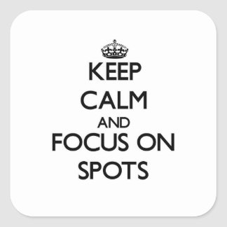 Keep Calm and focus on Spots Square Sticker
