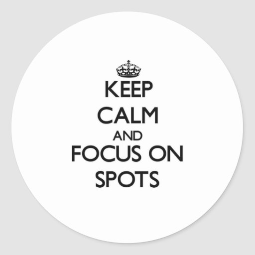 Keep Calm and focus on Spots Sticker