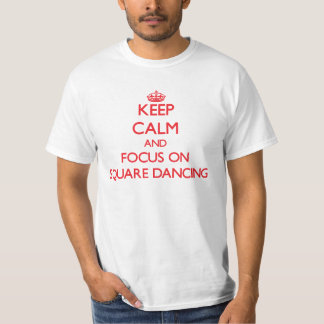 Keep Calm and focus on Square Dancing T Shirts