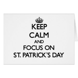Keep Calm and focus on St Patrick S Day Cards
